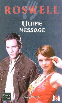 Roswell : d'après la série télévisée développée par Jason Katims. Volume 16, Ultime message