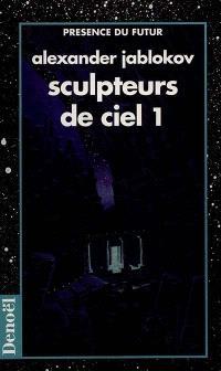 Sculpteurs de ciel. Volume 1
