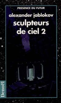 Sculpteurs de ciel. Volume 2