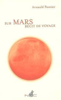 Sur Mars : récit de voyage en terre rouge