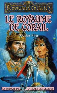 Trilogie de la Terre des druides. Volume 2, Le royaume de corail