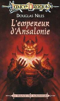 Trilogie des agresseurs. Volume 3, L'empereur d'Ansalonie