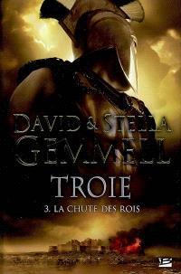 Troie. Volume 3, La chute des rois