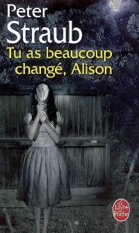 Tu as beaucoup changé, Alison