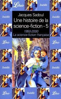 Une histoire de la science-fiction. Volume 5, 1950-2000 : la science-fiction française