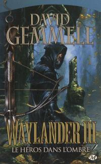 Waylander. Volume 3, Le héros dans l'ombre