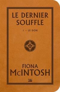 Le dernier souffle. Volume 1, Le don