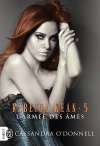 Rebecca Kean. Volume 5, L'armée des âmes
