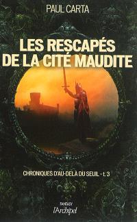 Chroniques d'au-delà du seuil. Volume 3, Les rescapés de la cité maudite