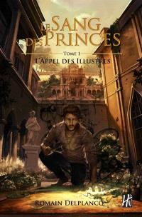 Le sang des princes. Volume 1, L'appel des Illustres