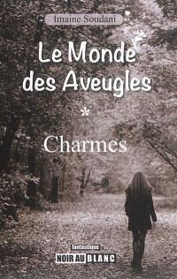 Le monde des aveugles. Volume 1, Charmes : roman fantastique