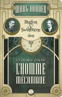Burton & Swinburne dans l'étrange cas de l'homme mécanique