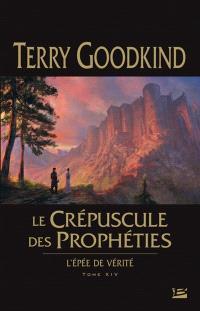 L'épée de vérité. Volume 14, Le crépuscule des prophéties