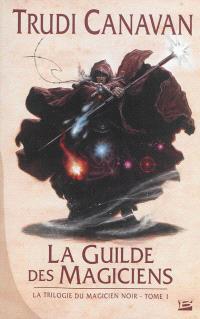 La trilogie du magicien noir. Volume 1, La guilde des magiciens