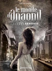 Le monde d'Anaonil. Volume 2, Serdhif