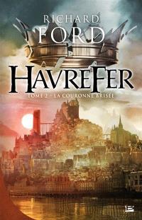 Havrefer. Volume 2, La couronne brisée