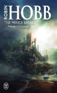 La citadelle des ombres, Le prince bâtard : prélude à L'assassin royal