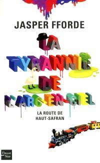 La tyrannie de l'arc-en-ciel. Volume 1, La route de Haut-Safran