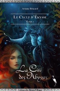 Le cycle d'Ekysse. Volume 1, La cité des abysses