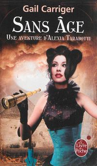 Le protectorat de l'ombrelle. Volume 5, Sans âge : une aventure d'Alexia Tarabotti