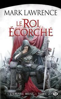 L'empire brisé. Volume 2, Le roi écorché