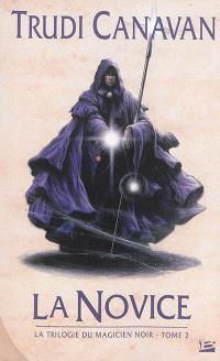 La trilogie du magicien noir. Volume 2, La novice