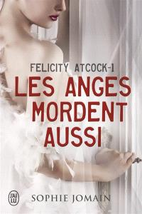 Felicity Atcock. Volume 1, Les anges mordent aussi