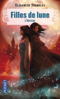 Filles de lune. Volume 5, L'héritier