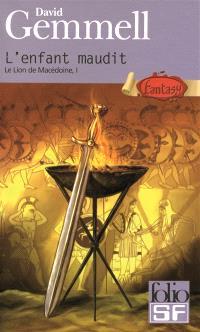 Le lion de Macédoine. Volume 1, L'enfant maudit