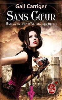 Le protectorat de l'ombrelle. Volume 4, Sans coeur : une aventure d'Alexia Tarabotti