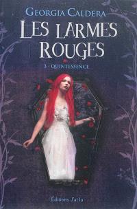 Les larmes rouges. Volume 3, Quintessence