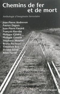 Chemins de fer et de mort : anthologie d'imaginaire ferroviaire