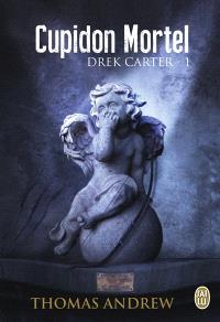 Drek Carter. Volume 1, Cupidon mortel