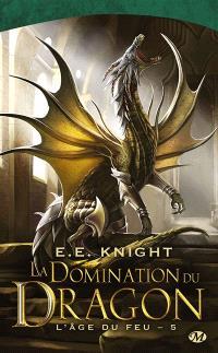 L'âge du feu. Volume 5, La domination du dragon