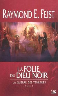 La guerre des ténèbres. Volume 3, La folie du dieu noir