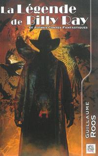 La légende de Billy Ray; Suivi de Parole de dragon : 15 contes fantastiques