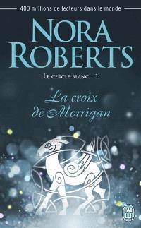 Le Cercle blanc. Volume 1, La croix de Morrigan