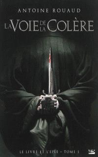 Le livre et l'épée. Volume 1, La voie de la colère