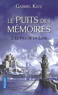Le puits des mémoires. Volume 2, Le fils de la Lune