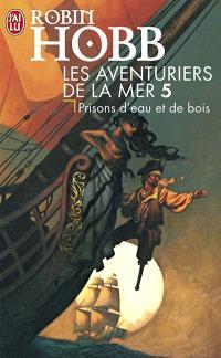 Les aventuriers de la mer. Volume 5, Prisons d'eau et de bois