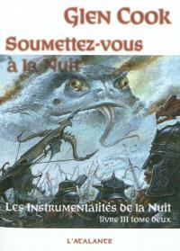 Les instrumentalités de la nuit, Volume 3, Soumettez-vous à la nuit. Volume 2