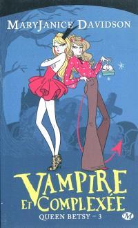 Queen Betsy. Volume 3, Vampire et complexée