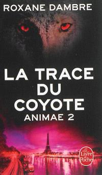 Animae. Volume 2, La trace du coyote