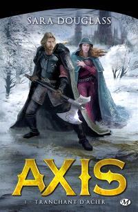 Axis : la trilogie. Volume 1, Tranchant d'acier