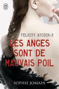 Felicity Atcock. Volume 3, Les anges sont de mauvais poil