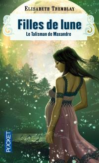 Filles de lune. Volume 3, Le talisman de Maxandre