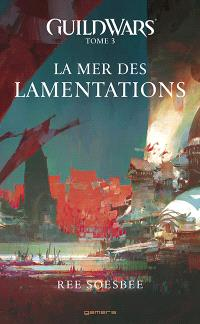 Guild wars. Volume 3, La mer des lamentations