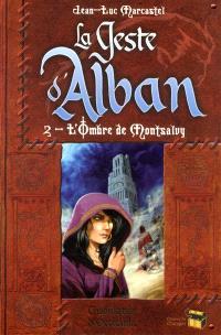 La geste d'Alban. Volume 2, L'ombre de Montsalvy