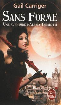 Le protectorat de l'ombrelle. Volume 2, Sans forme : une aventure d'Alexia Tarabotti
