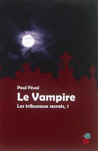 Le vampire. Volume 1, Les tribunaux secrets